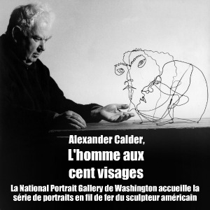 Exposition : Calder`s Portraits : A new Language à la National Portrait Gallery de Washington, jusqu`au 14 aot 2011.