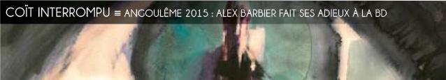 Festival d`Angoulême 2015 : Avec Dernière bande, Alex Barbier tire sa révérence