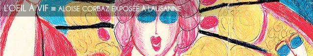 Exposition : Double rétrospective de l`oeuvre d`Alose Corbaz cet été à Lausanne, en Suisse