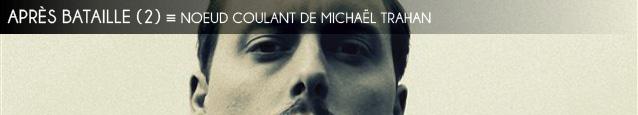 Après Bataille : Noeud coulant de Michael Trahan
