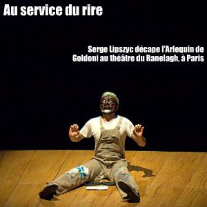 Théâtre : Arlequin, serviteur de deux maîtres au Théâtre du Ranelagh, à Paris, jusqu`au 21 mai 2011. Mise en scène de Serge Lipszyc.