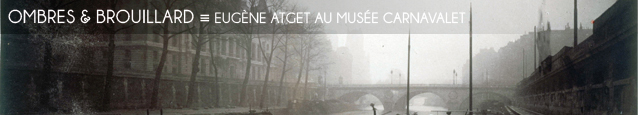 Exposition : Eug�ne Atget, Paris au Mus�e Carnavalet, � Paris, jusqu`au 29 juillet 2012
