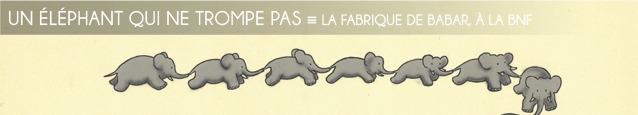 Exposition : La Fabrique de Babar à la Bibliothèque Nationale de France, jusqu`au 29 janvier 2012.