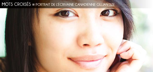 Dossier `Pour faire court` : Portrait de l`écrivaine canadienne Gillian Sze