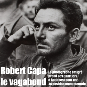 Exposition Robert Capa au LUMU, musée d`art contemporain de Budapest en Hongrie