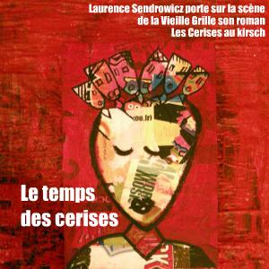 Théâtre : Les Cerises au kirsch de Laurence Sendrowicz, au Théâtre de la Vieille Grille, à Paris, jusqu`au 20 mars.