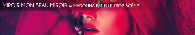 Chronique : Madonna est-elle trop âgée ?