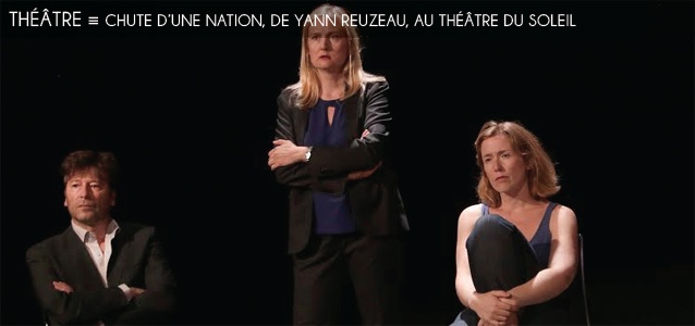 Choix de la rédaction : Chute d`une Nation, une pièce de Yann Reuzeau au Théâtre du Soleil
