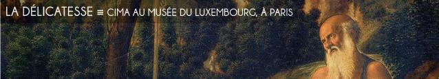 Exposition : Cima au Musée du Luxembourg, à Paris, jusqu`au 15 juillet 2012