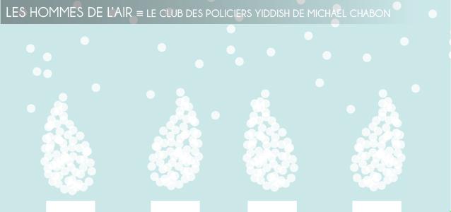 Fuites au Nord : Le Club des policiers yiddish de Michael Chabon.