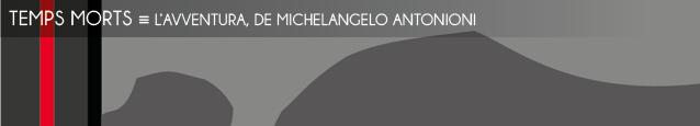 Dossier contraintes : L`Avventura de Michelangelo Antonioni