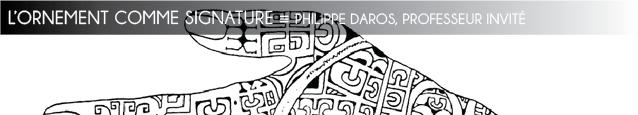 Professeur invité : Philippe Daros, `L`ornement comme signature`