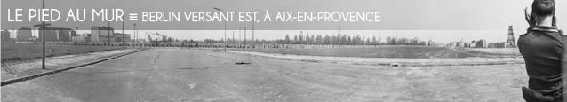 Exposition : De l`autre côté du mur - Berlin vu de l`Est dans les années 1960, à Aix-en-Provence