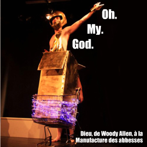Dieu, de Woody Allen, à la Manufacture des abbesses jusqu`au 29 mai 2010. Mise en scène de Nicolas Morvan.