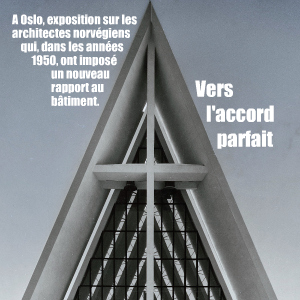 Exposition : Discords - L`architecture norvégienne de 1945 à 1965 au National Museum - Architecture d`Oslo, en Norvège, jusqu`au 3 avril 2011