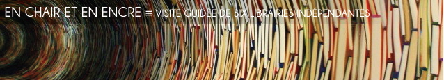 Dossier spécial : Les librairies indépendantes, en chair et en encre.