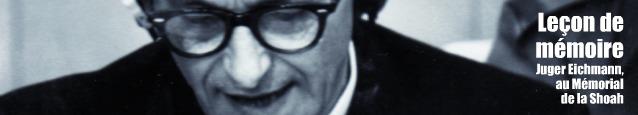 Exposition : Juger Eichmann, Jérusalem, 1961, au Mémorial de la Shoah, à Paris, jusqu`au 28 septembre 2011.