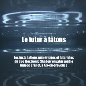 Exposition : Futurealismes, par Electronic Shadow au musée Granet, à Aix-en-provence, jusqu`au 24 avril 2011.