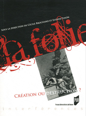 folie, littérature, fou, création, destruction, colloque, actes, communication, analyse, balzac, henry james, james, horla, maupassant, surréalisme, surréalistes, cécile brochard, esther pinon, rennes