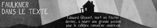 Dossier fl�nerie : Edouard Glissant et William Faulkner.