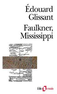 edouard glissant, glissant, william faulkner, faulkner, étude, analyse, mississippi, interview, portrait, critique
