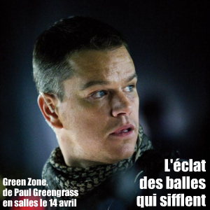 Cinéma : Green Zone de Paul Greengrass, avec Matt Damon, Greg Kinnear, Amy Adams... en salles le 14 avril 2010.