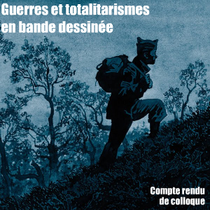 Colloque : La guerre dessinée, guerres et totalitarismes en bande dessinée. Cerisy, juin 2010.