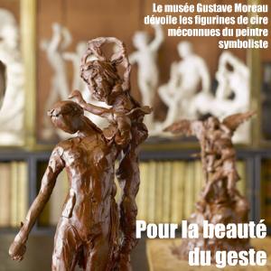Exposition : Gustave Moreau, L`Homme aux figures de cire au musée Gustave Moreau jusqu`au 17 mai 2010