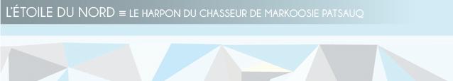 Dossier Fuites au Nord : Le Harpon du chasseur de Markoosie Patsauq, aux Presses de l`Université du Québec.