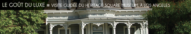 Visite guid�e : Le Heritage Square Museum, � Los Angeles