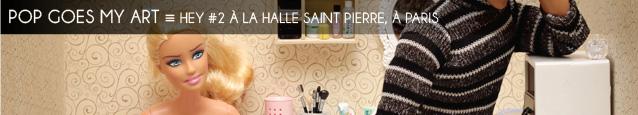 Exposition : Hey #2 Modern Art & Pop Culture à la Halle Saint Pierre, à Paris, jusqu`au 23 aot 2013