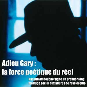 Adieu Gary de Nassim Amaouche. La force poétique du réel