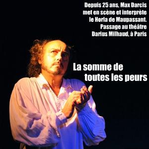 Théâtre : Le Horla de Guy de Maupassant, mis en scène et interprété par Max Darcis au théâtre Darius Milhaud, jusqu`au 15 février 2011.
