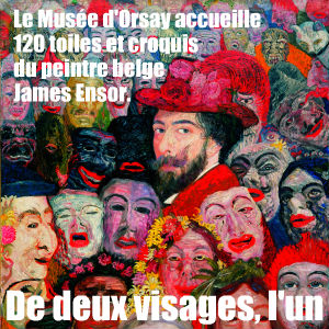 Retour sur le parcours du peintre belge James Ensor à l`occasion de la rétrospective qui lui est consacrée au Musée d`Orsay
