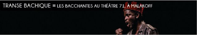 les bacchantes, euripide, theatre 71, sara llorca, dionysos, anna alvaro, ulrich ntoyo, jocelyn lagarrigue, tragédie, folie, theatre sacre