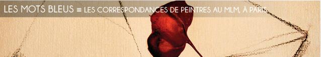 Exposition : Des Lettres et des peintres, au Musée des Lettres et Manuscrits, à Paris, jusqu`au 28 aot 2011.
