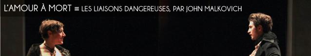 Théâtre : Les Liaisons dangereuses de Chanderlos de Laclos mis en scène par John Malkovich. Au Théâtre de l`Atelier, à Paris, jusqu`au 30 juin 2012.