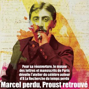 Exposition : Marcel Proust - Le temps perdu retrouvé, au musée des lettres et manuscrits de Paris, jusqu`au 29 aot 2010