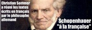 Les Petits Ecrits fran�ais de Schopenhauer, r�unis par Christian Sommer, �dit�s chez Rivages Poche.