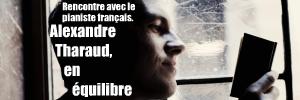 Portrait d`après rencontre du pianiste français Alexandre Tharaud.