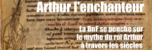 La Bibliothèque nationale de France consacre une grande exposition à la légende du roi Arthur, pour la première fois en France.