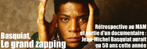 Exposition : Jean-Michel Basquiat au Mus�e d`Art Moderne de Paris, jusqu`au 30 janvier 2011. Cin�ma : The Radiant Child de Tamra Davis, sortie en France le 13 octobre 2010.