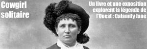 Exposition : Calamity Jane - M�moires de l`Ouest, � l`Adresse - Mus�e de la Poste, � Paris, jusqu`au 12 mars 2011.