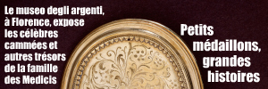 Exposition : Camées et bijoux précieux des Medicis au Museo degli Argenti, à Florence, jusqu`au 27 juin 2010.