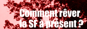 Colloque de Cerisy juillet 2009 Comment r�ver la science-fiction � pr�sent ?