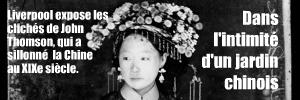 Exposition : China through the lens of John Thomson 1868-1872, au Merseyside Maritime Museum de Liverpool jusqu`au 6 juin 2010.