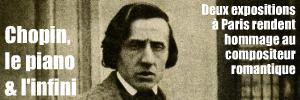 Expositions à Paris : Bicentenaire de la naissance de Frédéric Chopin, au musée de la vie romantique et à la cité de la musique.
