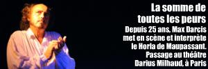 Th��tre : Le Horla de Guy de Maupassant, mis en sc�ne et interpr�t� par Max Darcis au th��tre Darius Milhaud, jusqu`au 15 f�vrier 2011.