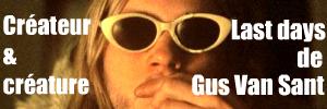 Interprétations - Analyse du rapport créateur / créature dans le long métrage `Last days` de Gus Van Sant, sur les derniers jours de Kurt Cobain