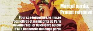 Exposition : Marcel Proust - Le temps perdu retrouv�, au mus�e des lettres et manuscrits de Paris, jusqu`au 29 aot 2010